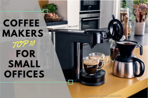 Coffee Makers for Small Offices